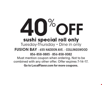 Off 40% sushi special roll only. Tuesday-Thursday. Dine in only. Must mention coupon when ordering. Not to be combined with any other offer. Offer expires 7-14-17. Go to LocalFlavor.com for more coupons.