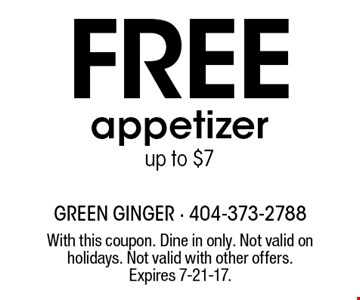 Free appetizer. up to $7. With this coupon. Dine in only. Not valid on holidays. Not valid with other offers. Expires 7-21-17.