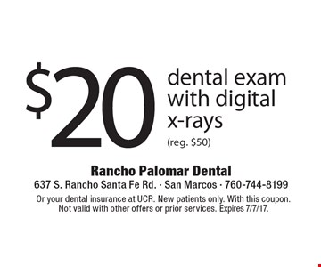 $20 dental exam with digital x-rays (reg. $50). Or your dental insurance at UCR. New patients only. With this coupon.Not valid with other offers or prior services. Expires 7/7/17.