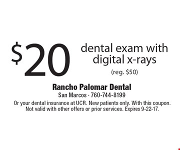 $20 dental exam with digital x-rays (reg. $50). Or your dental insurance at UCR. New patients only. With this coupon.Not valid with other offers or prior services. Expires 9-22-17.