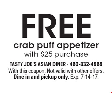 Free crab puff appetizer with $25 purchase. With this coupon. Not valid with other offers. Dine in and pickup only. Exp. 7-14-17.