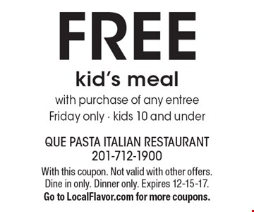 FREE kid's meal with purchase of any entree. Friday only. Kids 10 and under. With this coupon. Not valid with other offers. Dine in only. Dinner only. Expires 12-15-17. Go to LocalFlavor.com for more coupons.
