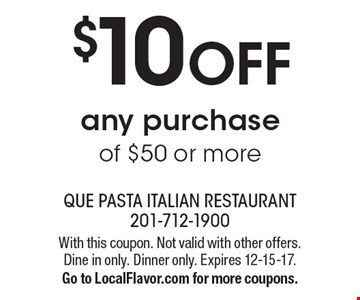 $10 OFF any purchase of $50 or more. With this coupon. Not valid with other offers. Dine in only. Dinner only. Expires 12-15-17. Go to LocalFlavor.com for more coupons.