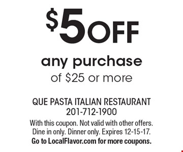 $5 OFF any purchase of $25 or more. With this coupon. Not valid with other offers. Dine in only. Dinner only. Expires 12-15-17. Go to LocalFlavor.com for more coupons.