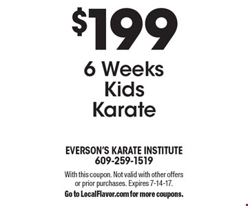 $199 6 weeks kids karate. With this coupon. Not valid with other offers or prior purchases. Expires 7-14-17. Go to LocalFlavor.com for more coupons.