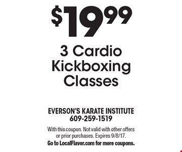$19.99 3 Cardio Kickboxing Classes. With this coupon. Not valid with other offers or prior purchases. Expires 9/8/17.Go to LocalFlavor.com for more coupons.