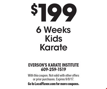 $199 6 Weeks Kids Karate. With this coupon. Not valid with other offers or prior purchases. Expires 9/8/17.Go to LocalFlavor.com for more coupons.