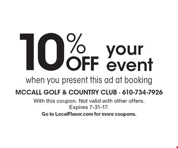 10% Off your event when you present this ad at booking. With this coupon. Not valid with other offers. Expires 7-31-17. Go to LocalFlavor.com for more coupons.