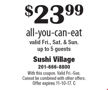 $23.99 all-you-can-eat valid Fri., Sat. & Sun. up to 5 guests. With this coupon. Valid Fri.-Sun. Cannot be combined with other offers. Offer expires 11-10-17. C