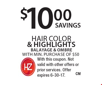 $10.00 hair color  & highlightsbalayage & ombre with min. purchase of $50. With this coupon. Not valid with other offers or prior services. Offer expires 6-30-17.