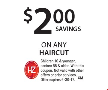 $2.00 on anyhaircut. Children 10 & younger, seniors 65 & older. With this coupon. Not valid with other offers or prior services. Offer expires 6-30-17.