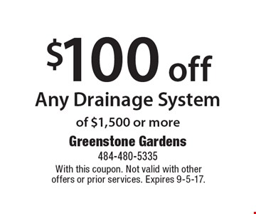 $100 off Any Drainage System of $1,500 or more. With this coupon. Not valid with other offers or prior services. Expires 9-5-17.