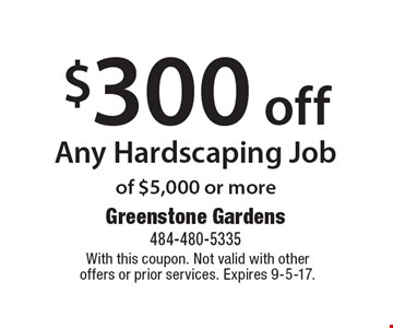 $300 off Any Hardscaping Job of $5,000 or more. With this coupon. Not valid with other offers or prior services. Expires 9-5-17.