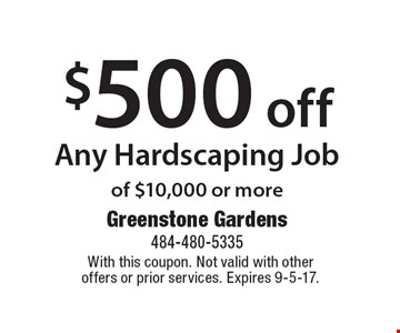$500 off Any Hardscaping Job of $10,000 or more. With this coupon. Not valid with otheroffers or prior services. Expires 9-5-17.