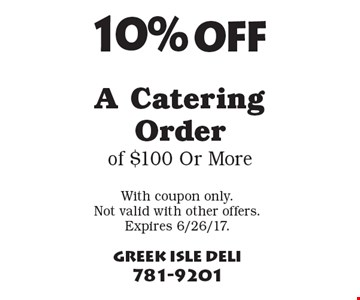 10% off A Catering Order of $100 Or More. With coupon only. Not valid with other offers. Expires 6/26/17.