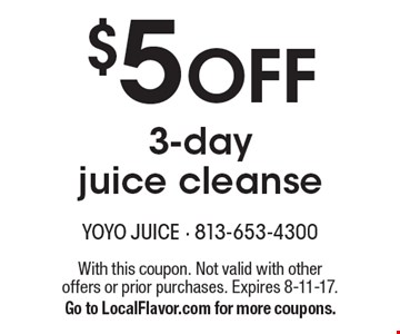 $5 Off 3-day juice cleanse. With this coupon. Not valid with other offers or prior purchases. Expires 8-11-17. Go to LocalFlavor.com for more coupons.