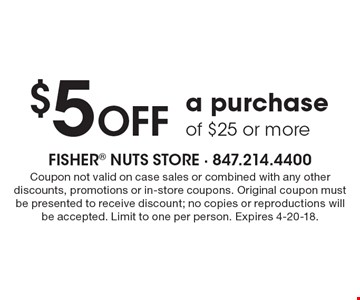 $5 off a purchase of $25 or more. Coupon not valid on case sales or combined with any other discounts, promotions or in-store coupons. Original coupon must be presented to receive discount; no copies or reproductions will be accepted. Limit to one per person. Expires 4-20-18.