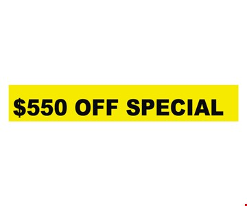 $550 OFF SPECIAL