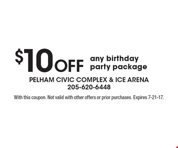 $10 OFF any birthday party package. With this coupon. Not valid with other offers or prior purchases. Expires 7-21-17.
