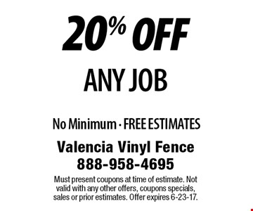 20% OFF ANY job No Minimum - FREE ESTIMATES. Must present coupons at time of estimate. Not valid with any other offers, coupons specials, sales or prior estimates. Offer expires 6-23-17.