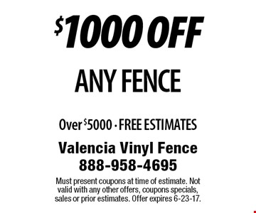 $1000 OFF ANY FENCE Over $5000 - FREE ESTIMATES. Must present coupons at time of estimate. Not valid with any other offers, coupons specials, sales or prior estimates. Offer expires 6-23-17.