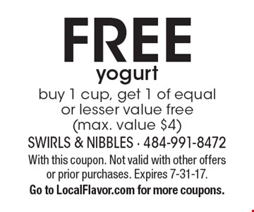 FREE yogurt. Buy 1 cup, get 1 of equal or lesser value free(max. value $4). With this coupon. Not valid with other offers or prior purchases. Expires 7-31-17. Go to LocalFlavor.com for more coupons.