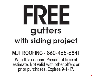 FREE gutters with siding project. With this coupon. Present at time of estimate. Not valid with other offers or prior purchases. Expires 9-1-17.