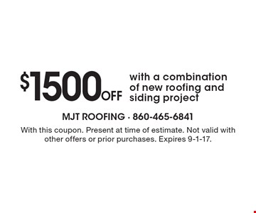 $1500 Off with a combination of new roofing and siding project. With this coupon. Present at time of estimate. Not valid with other offers or prior purchases. Expires 9-1-17.