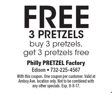 FREE 3 pretzels. Buy 3 pretzels, get 3 pretzels free. With this coupon. One coupon per customer. Valid at Amboy Ave. location only. Not to be combined with any other specials. Exp. 9-8-17.