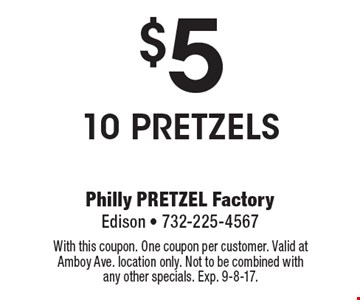 $5 for 10 pretzels. With this coupon. One coupon per customer. Valid at Amboy Ave. location only. Not to be combined with any other specials. Exp. 9-8-17.