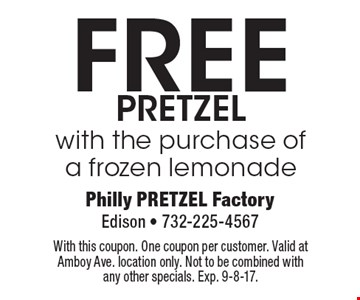 FREE pretzel with the purchase of a frozen lemonade. With this coupon. One coupon per customer. Valid at Amboy Ave. location only. Not to be combined with any other specials. Exp. 9-8-17.