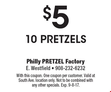 $5 10 pretzels. With this coupon. One coupon per customer. Valid at South Ave. location only. Not to be combined with any other specials. Exp. 9-8-17.