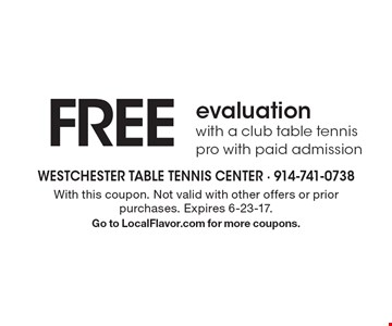 Free evaluation with a club table tennis pro with paid admission. With this coupon. Not valid with other offers or prior purchases. Expires 6-23-17. Go to LocalFlavor.com for more coupons.