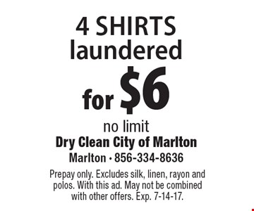 4 shirts laundered for $6 no limit. Prepay only. Excludes silk, linen, rayon and polos. With this ad. May not be combined with other offers. Exp. 7-14-17.
