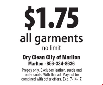 $1.75 all garments no limit. Prepay only. Excludes leather, suede and outer coats. With this ad. May not be combined with other offers. Exp. 7-14-17.