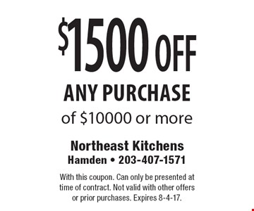 $1500 OFF any purchase of $10000 or more. With this coupon. Can only be presented at time of contract. Not valid with other offersor prior purchases. Expires 8-4-17.