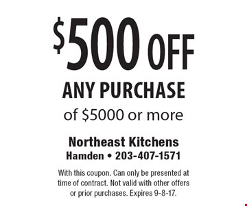 $500 OFF any purchase of $5000 or more. With this coupon. Can only be presented at time of contract. Not valid with other offers or prior purchases. Expires 9-8-17.