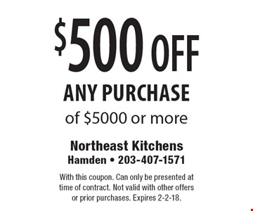 $500 off any purchase of $5000 or more. With this coupon. Can only be presented at time of contract. Not valid with other offers or prior purchases. Expires 2-2-18.