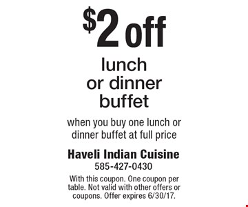 $2 off lunch or dinner buffet when you buy one lunch or dinner buffet at full price. With this coupon. One coupon per table. Not valid with other offers or coupons. Offer expires 6/30/17.