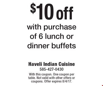 $10 off with purchase of 6 lunch or dinner buffets. With this coupon. One coupon per table. Not valid with other offers or coupons. Offer expires 8/4/17.