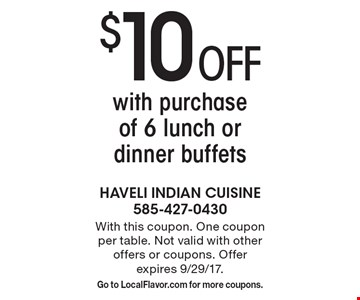$10 Off with purchase of 6 lunch or dinner buffets. With this coupon. One coupon per table. Not valid with other offers or coupons. Offer expires 9/29/17. Go to LocalFlavor.com for more coupons.