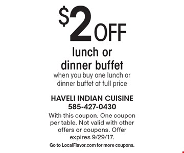 $2 Off lunch or dinner buffet when you buy one lunch or dinner buffet at full price. With this coupon. One coupon per table. Not valid with other offers or coupons. Offer expires 9/29/17. Go to LocalFlavor.com for more coupons.