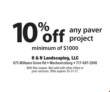 10% off any paver project, minimum of $1000. With this coupon. Not valid with other offers or prior services. Offer expires 10-31-17.