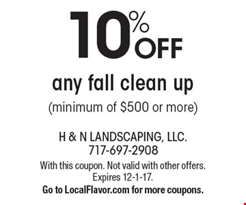 10% OFF any fall clean up (minimum of $500 or more). With this coupon. Not valid with other offers. Expires 12-1-17. Go to LocalFlavor.com for more coupons.