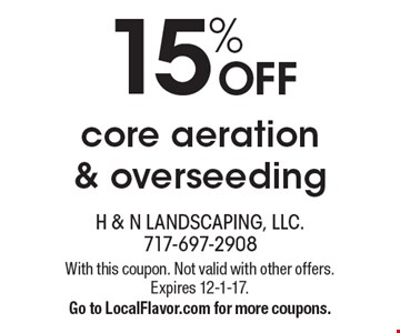 15% OFF core aeration & overseeding. With this coupon. Not valid with other offers. Expires 12-1-17. Go to LocalFlavor.com for more coupons.