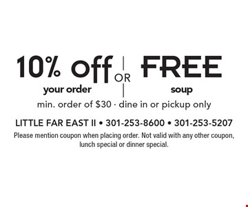 FREE soup. 10% off your order. . min. order of $30 - dine in or pickup only. Please mention coupon when placing order. Not valid with any other coupon, lunch special or dinner special.