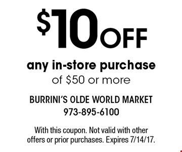 $10 Off any in-store purchase of $50 or more. With this coupon. Not valid with other offers or prior purchases. Expires 7/14/17.