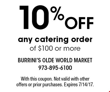 10% Off any catering order of $100 or more. With this coupon. Not valid with other offers or prior purchases. Expires 7/14/17.