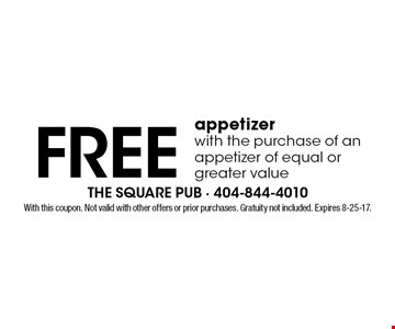 FREE appetizer with the purchase of an appetizer of equal or greater value. With this coupon. Not valid with other offers or prior purchases. Gratuity not included. Expires 8-25-17.