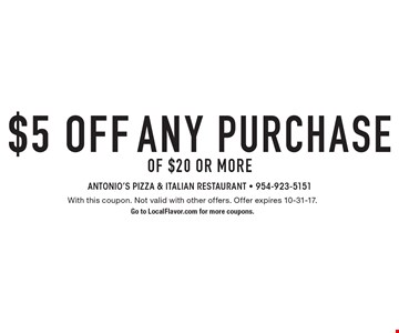 $5 off any purchase of $20 or more. With this coupon. Not valid with other offers. Offer expires 10-31-17. Go to LocalFlavor.com for more coupons.